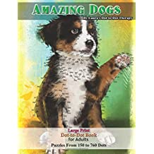 Amazing Dogs - Large Print Dot-to-Dot Book for Adults: Puzzles From 150 to 760 Dots (Fun Dot to Dot for Adults)