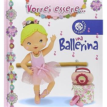 Vorrei Essere... Una Ballerina. Ediz. Illustrata