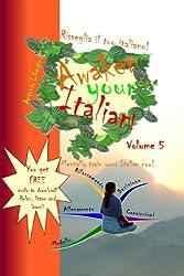 Risveglia il tuo Italiano! Awaken Your Italian! - Volume 5 (Italian Edition)