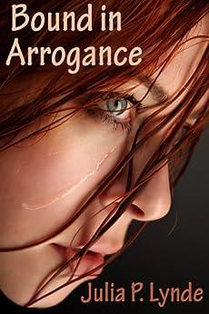 Bound in Arrogance (English Edition) par [Lynde, Julia P.]