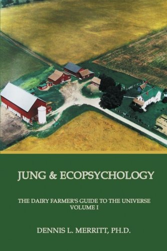 jung-and-ecopsychology-the-dairy-farmers-guide-to-the-universe-vol-1-volume-1