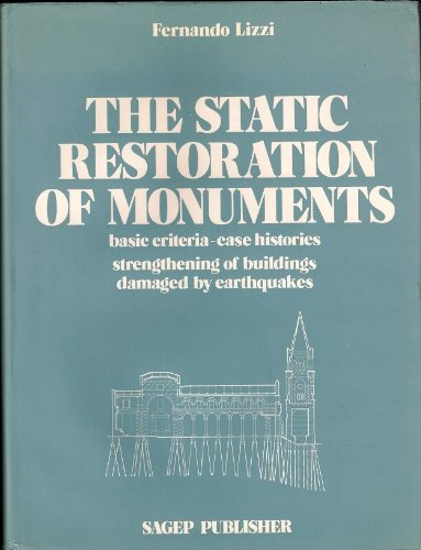 Preisvergleich Produktbild THE STATIC RESTORATION OF MONUMENTS: BASIC CRITERIA-CASE HISTORIES; STRENGTHENING OF BUILDINGS DAMAGED BY EARTHQUAKES.