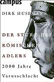 Der Sturz des Römischen Adlers: 2000 Jahre Varusschlacht - Dirk Husemann