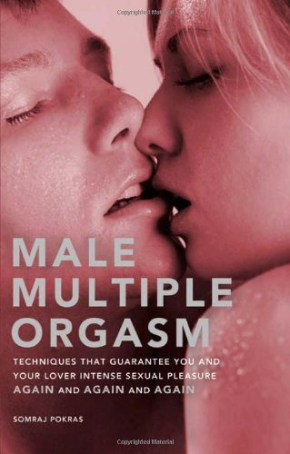 [Male Multiple Orgasm: Techniques That Guarantee You and Your Lover Intense Sexual Pleasure Again and Again and Again] (By: Somraj Pokras) [published: September, 2007]