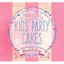 Kids' Party Cakes: Quick and Easy Recipes (Quick and Easy, Proven Recipes)
