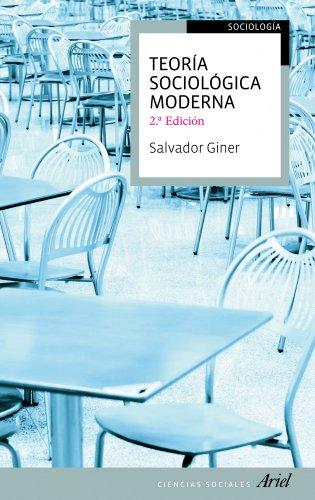 Teoría sociológica moderna: 2ª edición (Ariel Ciencias Sociales) por Salvador Giner