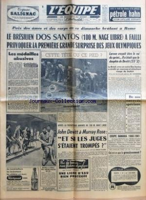EQUIPE (L') [No 4480] du 29/08/1960 - PAIX DES AMES ET DES CORPS EN CE DIMANCHE BRULANT A ROME - LE BRESILIEN DOS SANTOS 100 M NAGE LIBRE A FAILLI PROVOQUER LA PREMIERE GRANDE SURPRISE DES JEUX OLYMPIQUES - LE BRESIL AVEC UN AUTRE DOS SANTOS A REVELE UN NOUVEAU ET ATTACHANT VISAGE DU BASKET - LES JUMELLES FONT LA VIE PLUS BELLE - QU'EST-CE QUE LE GROSSISSEMENT - LES MEDAILLES ABUSIVES PAR JACQUES GODDET - CETTE TETE OU CE PIED - APRES LA PATHETIQUE ARRIVEE DU 100 M NAGE LIBRE - JOHN DEVITT A MU