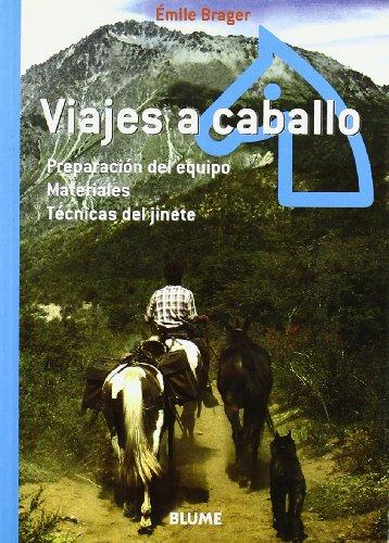 Viajes a caballo: Preparación del equipo. Materiales. Técnicas del jinete por Émile Brager