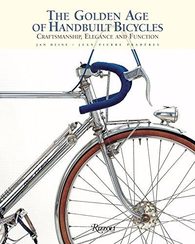 Golden Age of Handbuilt Bicycles: Craftsmanship, Elegance, and Function (Rizzoli Classics) por Jan Heine
