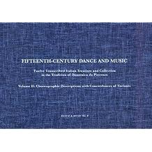 Fifteenth-Century Dance and Music Vol. 2: Choreographic Descriptions with Concordances of Variants: Twelve Transcribed Italian Treatises and ... Domenico Da Piacenza (Ceramic Transactions)