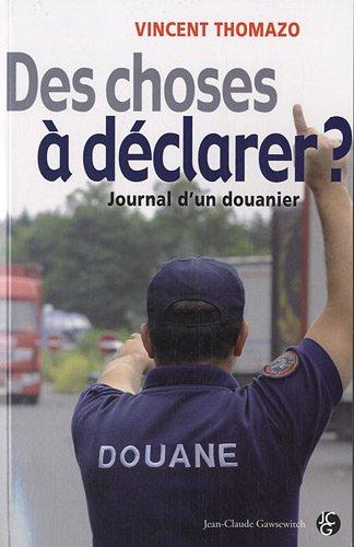 Des choses à déclarer ? : Journal d'un douanier par Vincent Thomazo