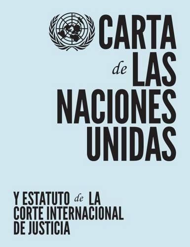Carta de las Naciones Unidas y Estatuto de la Corte Internacional de Justicia por United Nations Department of Public Information