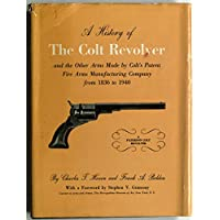 A HISTORY OF THE COLT REVOLVER and