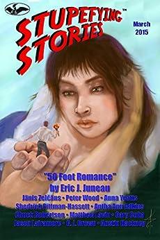 Stupefying Stories: March 2015 (English Edition) di [Juneau, Eric, Wood, Peter, Yeatts, Anna, Adkins, Antha Ann, Cuba, Gary, Zelčāns, Jānis, Pittman-Hassett, Shedrick, Robertson, Chuck, Brown, G. J.]