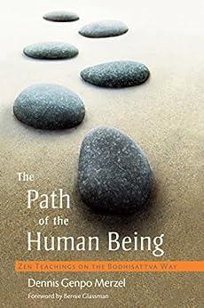 The Path of the Human Being: Zen Teachings on the Bodhisattva Way von [Merzel, Dennis Genpo]