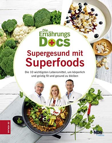 Die Ernährungs-Docs: Supergesund mit Superfoods: Die 10 wichtigsten Lebensmittel, um körperlich und geistig fit und gesund zu bleiben - Familie, Gesundheit, Lebensmittel