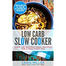 Low Carb: Slow Cooker - Over 100 Inspirational Recipes For A Healthier You (Low Carb Cookbook, Low Carb Diet Cookbook, Low Carb Cookbooks) (English Edition)
