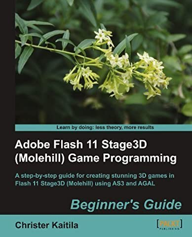 Adobe Flash 11 Stage3D (Molehill) Game Programming Beginner's Guide by Christer Kaitila