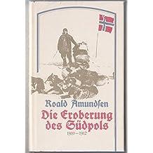 Die Eroberung des Südpols 1910 - 1912