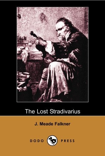 The Lost Stradivarius (Dodo Press): Work From The English Novelist And Poet, Best Known For His 1898 Swashbuckler, Moonfleet.