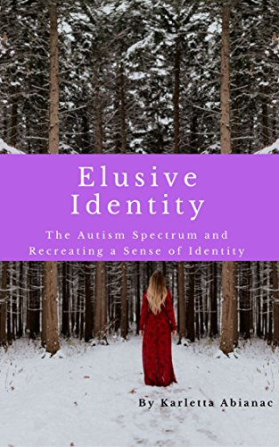 I Had No Idea That Life On Spectrum Is >> Elusive Identity The Autism Spectrum And Recreating A Sense Of