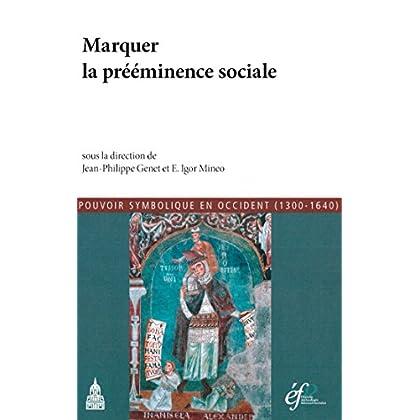 Marquer la prééminence sociale (Histoire ancienne et médiévale t. 127)