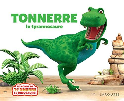 Le monde de Tonnerre le dinosaure : Tonnerre ! : le tyrannosaure