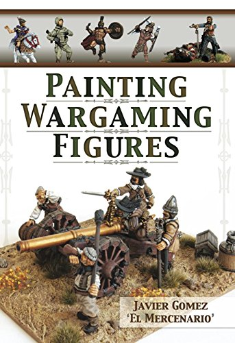 Painting Wargaming Figures (English Edition) por Javier Gomez Valero