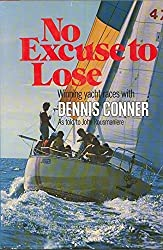 No Excuse to Lose: Winning Yacht Races With Dennis Connor by Dennis Conner (1978-08-03)