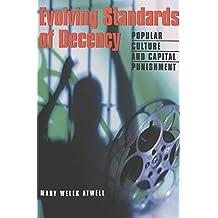 Evolving Standards of Decency: Popular Culture and Capital Punishment (Politics, Media, and Popular Culture)