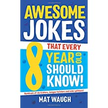 Awesome Jokes That Every 8 Year Old Should Know!: Hundreds of rib ticklers, tongue twisters and side splitters