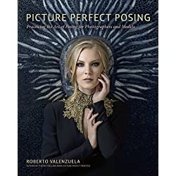 Picture Perfect Posing: Practicing the Art of Posing for Photographers and Models (Voices That Matter)