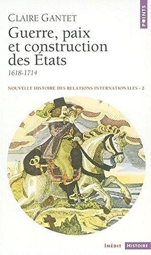 Nouvelle histoire des relations internationales : Volume 2, Guerre, paix et construction des Etats (1618-1714) par Claire Gantet