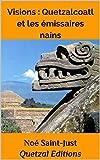 Visions, Quetzalcoatl et les émissaires nains (Chamanisme aztèque, maya, inca et toltèque t. 2)