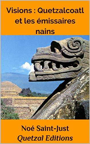 Visions, Quetzalcoatl et les missaires nains (Chamanisme aztque, maya, inca et toltque t. 2)