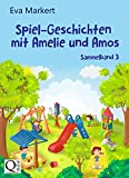 Spiel-Geschichten mit Amelie und Amos: Geschichten für die Kleinsten (Vorlesegeschichten mit Amelie und Amos, Sammelband 3)