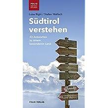 Südtirol verstehen: 43 Antworten zu einem besonderen Land