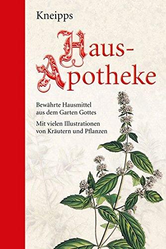 Kneipps Hausapotheke: Halbleinen: Bewährte Hausmittel aus dem Garten Gottes: Mit zahlreichen Illustrationen
