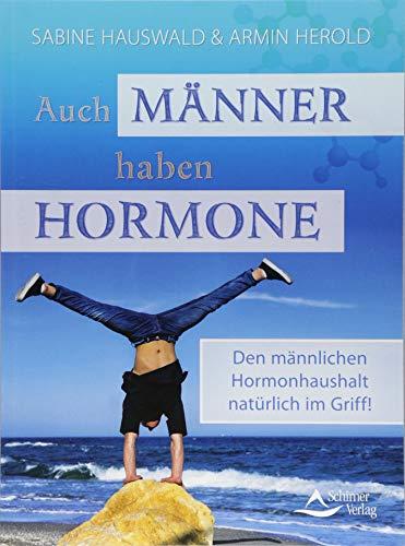 Auch Männer haben Hormone: Den männlichen Hormonhaushalt natürlich im Griff! -