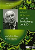 Albert Hofmann und die Entdeckung des LSD: Auf dem Weg nach Eleusis