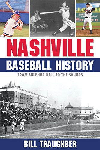 Nashville Baseball History: From Sulphur Dell to the Sounds (English Edition) por Bill Traughber