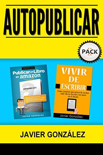 Autopublicar: Pack con Publicar un libro en Amazon + Vivir de ...