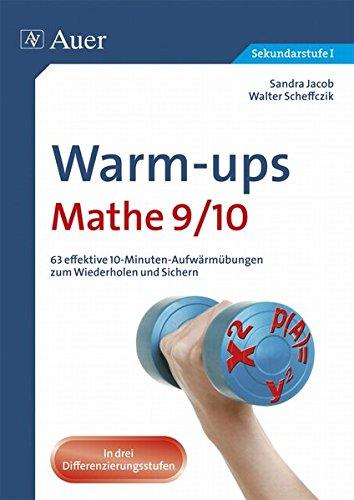 Warm-ups Mathe 9/10: 63 effektive 10-Minuten-Aufwärmübungen zum Wiederholen und Sichern (9. und 10. Klasse) (Ups Warm Team)