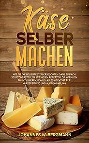 Käse selber machen: Wie Sie die beliebtesten Käsesorten ganz einfach selbst herstellen. Mit vielen Rezepten, d