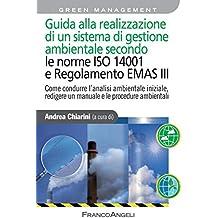 Guida alla realizzazione di un sistema di gestione ambientale secondo le Norme 14001 e Regolamento Emas III. Come condurre l'analisi ambientale iniziale, redigere un manuale e le procedure ambientali