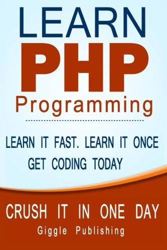 Amazon Kindle eBooks Free PHP Programming: Learn PHP Programming: – CRUSH IT IN ONE DAY. Learn It Fast. Learn It Once. Get Coding Today. by Giggle Publishing (2015-10-04)