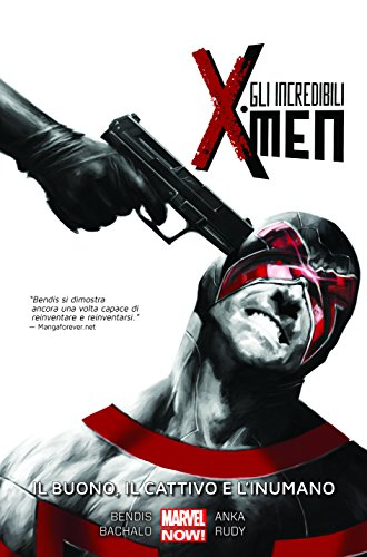Il buono, il cattivo e l'inumano. Gli incredibili X-Men: 3 (Collezione 100% Marvel) di Brian Michael Bendis