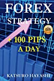 FOREX STRATEGY, GET MORE Than 100 PIPS A DAY: Guaranteed Effectiveness or Money Back, Trader with More than 30 Years of Experience, Top Asiatic Traders, Intraday Trading System