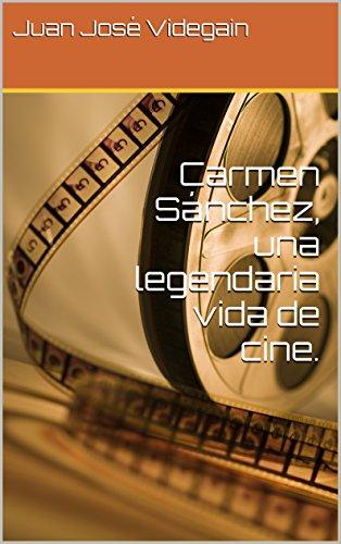 Carmen Sánchez, una legendaria vida de cine.: Una historia y una vida única.