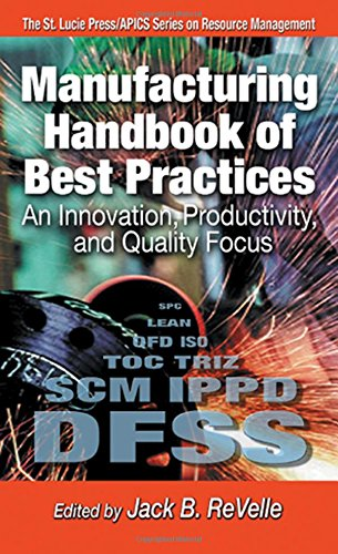 Manufacturing Handbook of Best Practices: An Innovation, Productivity, and Quality Focus (St. Lucie Press/APICS Series on Resource Management)